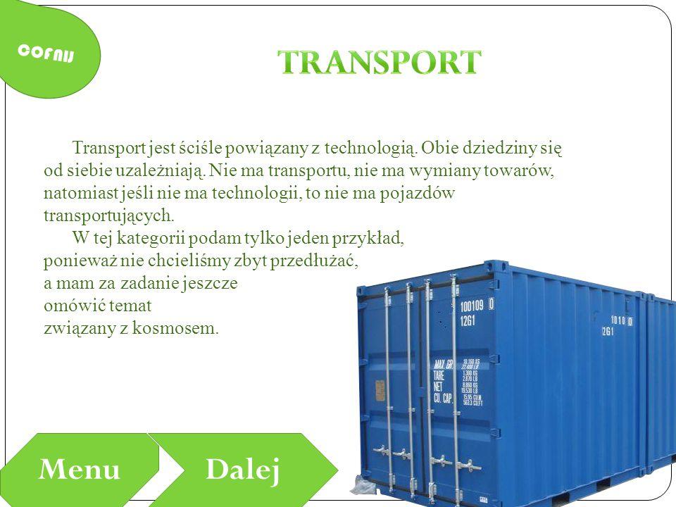 COFNIJ MenuDalej Transport jest ściśle powiązany z technologią. Obie dziedziny się od siebie uzależniają. Nie ma transportu, nie ma wymiany towarów, n