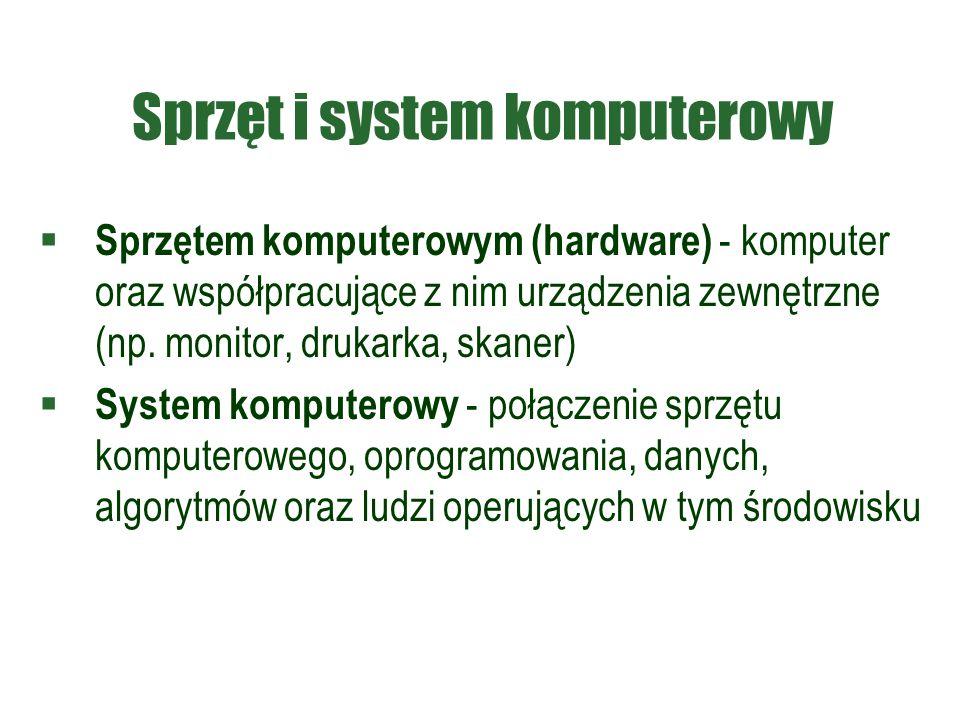 Sprzęt i system komputerowy  Sprzętem komputerowym (hardware) - komputer oraz współpracujące z nim urządzenia zewnętrzne (np. monitor, drukarka, skan