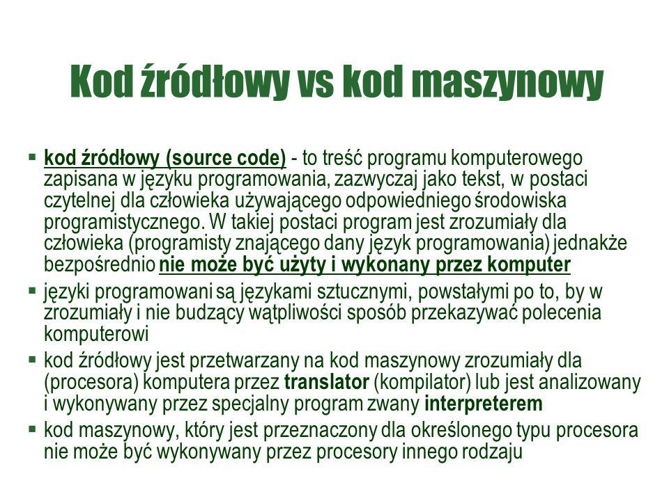 Kod źródłowy vs kod maszynowy  kod źródłowy (source code) - to treść programu komputerowego zapisana w języku programowania, zazwyczaj jako tekst, w