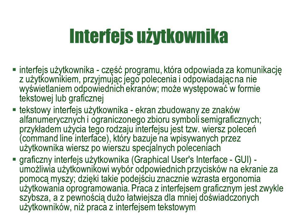 Interfejs użytkownika  interfejs użytkownika - część programu, która odpowiada za komunikację z użytkownikiem, przyjmując jego polecenia i odpowiadaj