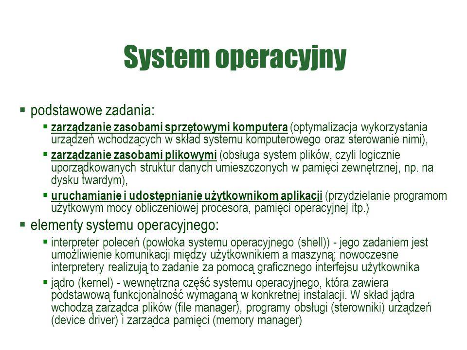 System operacyjny  podstawowe zadania:  zarządzanie zasobami sprzętowymi komputera (optymalizacja wykorzystania urządzeń wchodzących w skład systemu