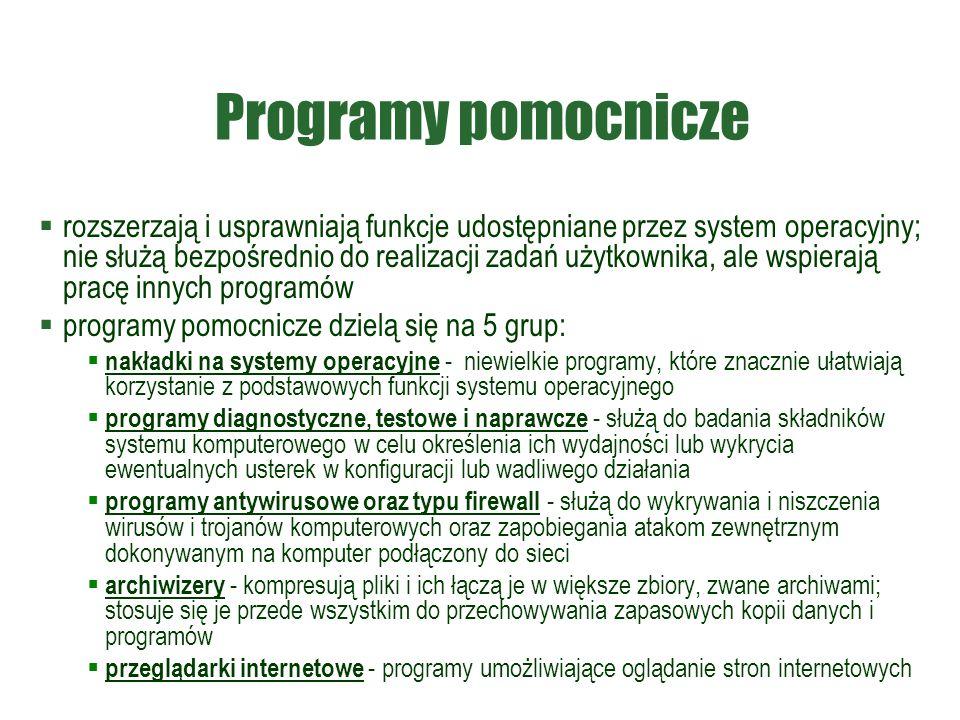 Programy pomocnicze  rozszerzają i usprawniają funkcje udostępniane przez system operacyjny; nie służą bezpośrednio do realizacji zadań użytkownika,