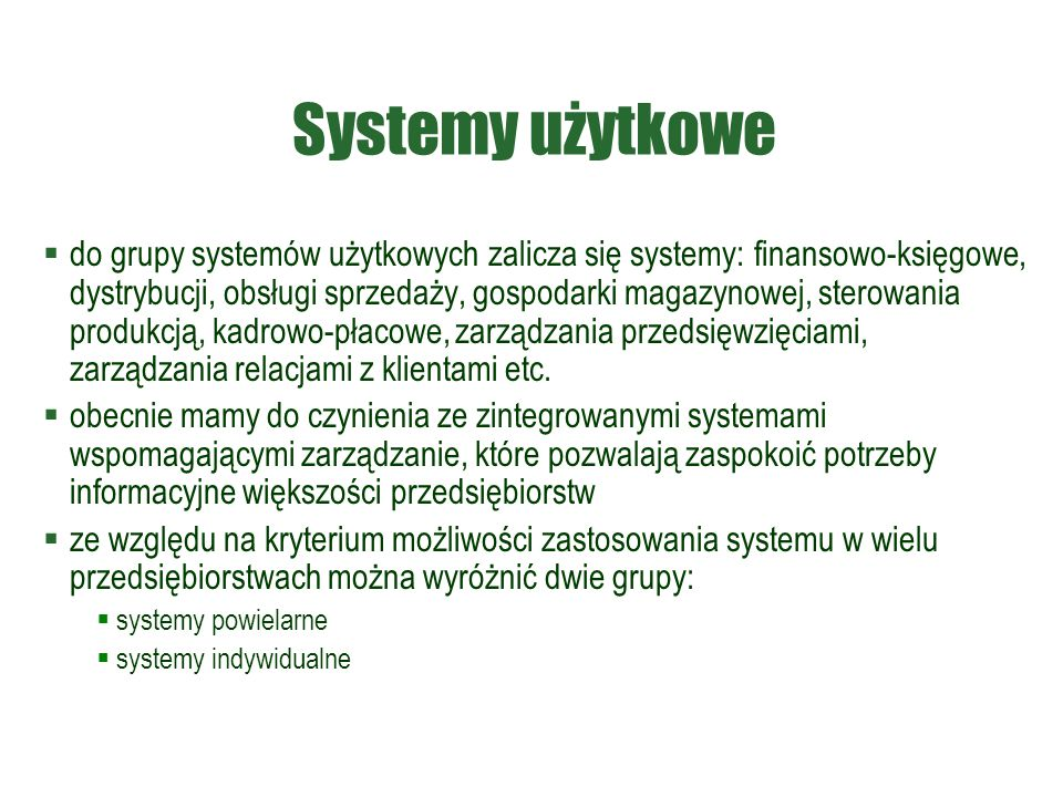 Systemy użytkowe  do grupy systemów użytkowych zalicza się systemy: finansowo-księgowe, dystrybucji, obsługi sprzedaży, gospodarki magazynowej, stero