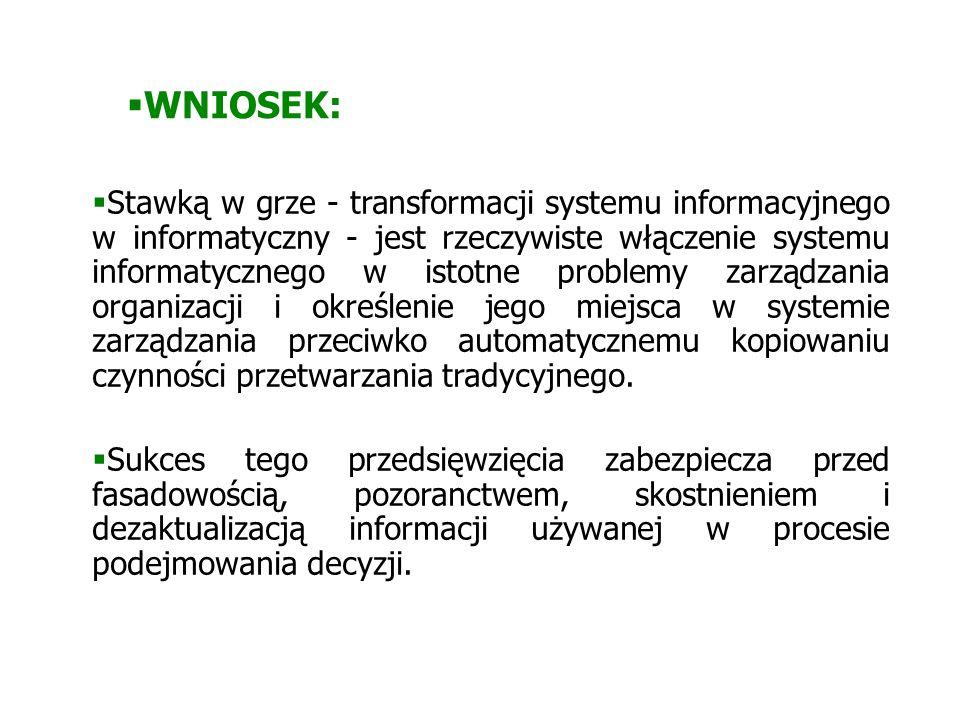  Stawką w grze - transformacji systemu informacyjnego w informatyczny - jest rzeczywiste włączenie systemu informatycznego w istotne problemy zarządz