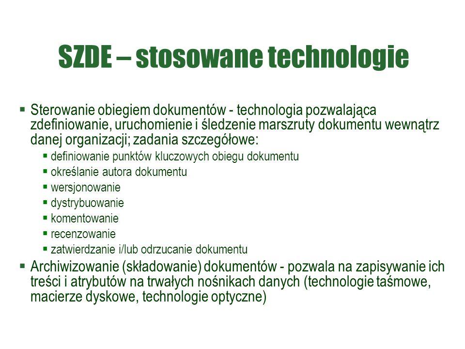 SZDE – stosowane technologie  Sterowanie obiegiem dokumentów - technologia pozwalająca zdefiniowanie, uruchomienie i śledzenie marszruty dokumentu we