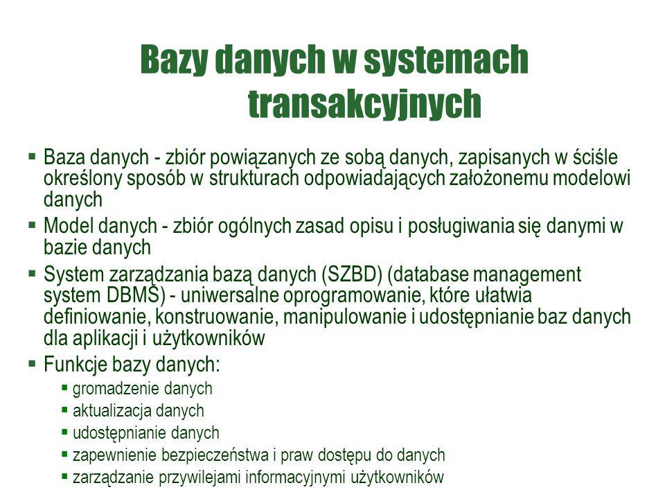 Bazy danych w systemach transakcyjnych  Baza danych - zbiór powiązanych ze sobą danych, zapisanych w ściśle określony sposób w strukturach odpowiadaj