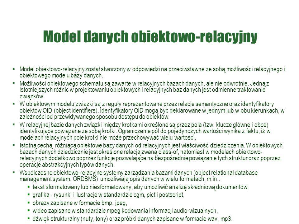 Model danych obiektowo-relacyjny  Model obiektowo-relacyjny został stworzony w odpowiedzi na przeciwstawne ze sobą możliwości relacyjnego i obiektowe