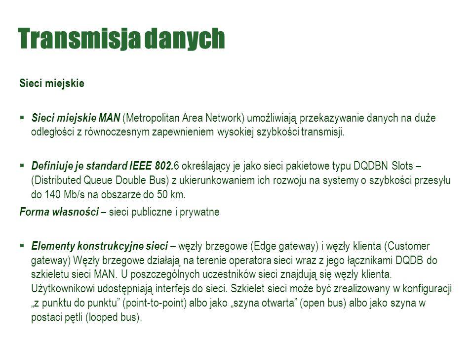 Transmisja danych Sieci miejskie  Sieci miejskie MAN (Metropolitan Area Network) umożliwiają przekazywanie danych na duże odległości z równoczesnym z