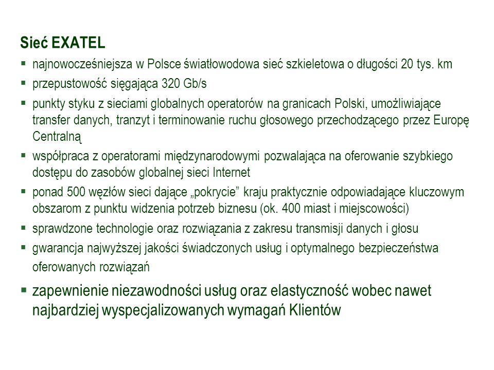 Sieć EXATEL  najnowocześniejsza w Polsce światłowodowa sieć szkieletowa o długości 20 tys. km  przepustowość sięgająca 320 Gb/s  punkty styku z sie