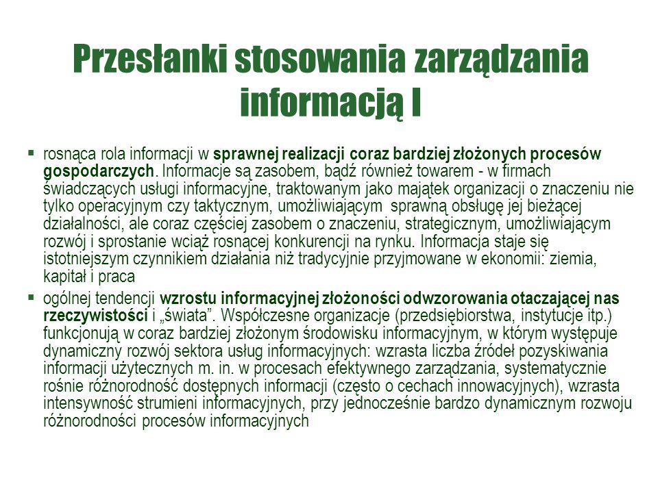 Przesłanki stosowania zarządzania informacją I  rosnąca rola informacji w sprawnej realizacji coraz bardziej złożonych procesów gospodarczych. Inform
