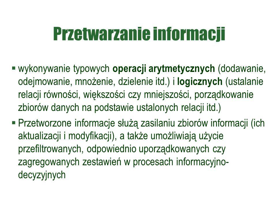 Przetwarzanie informacji  wykonywanie typowych operacji arytmetycznych (dodawanie, odejmowanie, mnożenie, dzielenie itd.) i logicznych (ustalanie rel