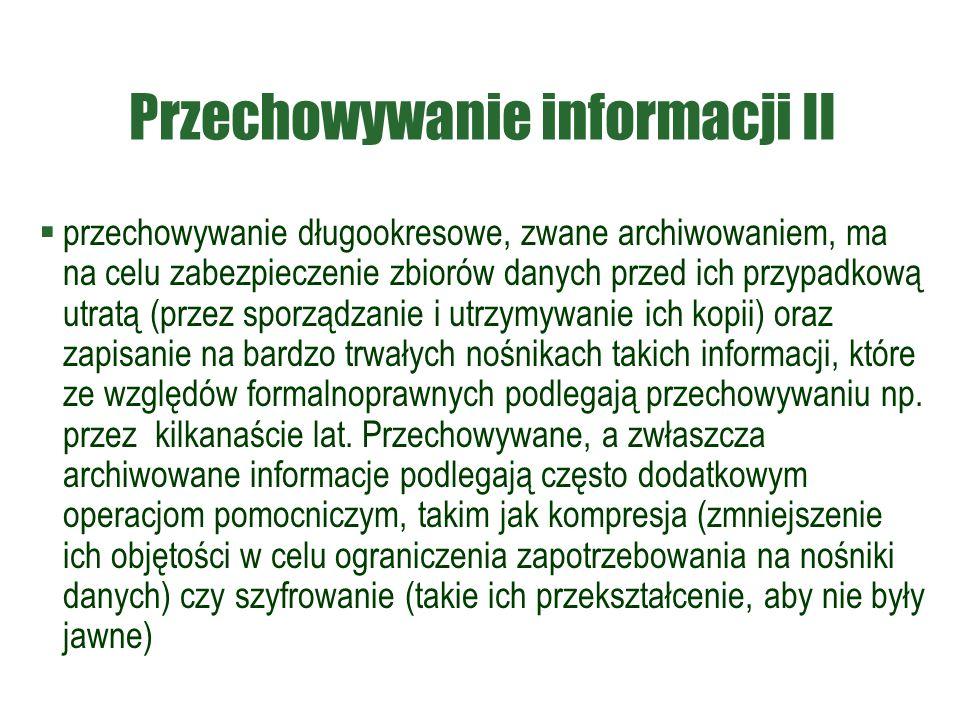 Przechowywanie informacji II  przechowywanie długookresowe, zwane archiwowaniem, ma na celu zabezpieczenie zbiorów danych przed ich przypadkową utrat