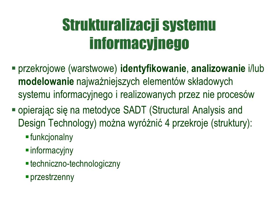 Strukturalizacji systemu informacyjnego  przekrojowe (warstwowe) identyfikowanie, analizowanie i/lub modelowanie najważniejszych elementów składowych
