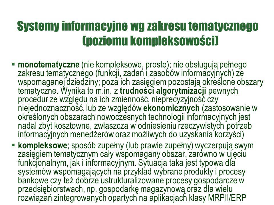 Systemy informacyjne wg zakresu tematycznego (poziomu kompleksowości)  monotematyczne (nie kompleksowe, proste); nie obsługują pełnego zakresu tematy