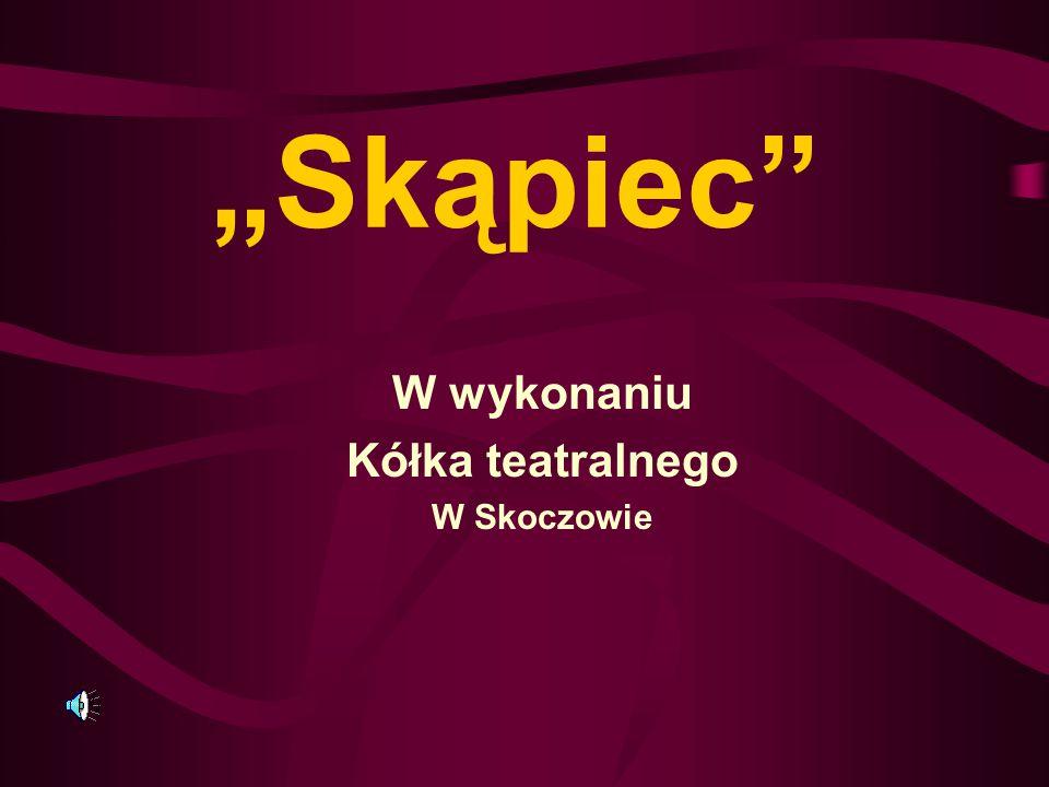 """""""Skąpiec"""" W wykonaniu Kółka teatralnego W Skoczowie"""