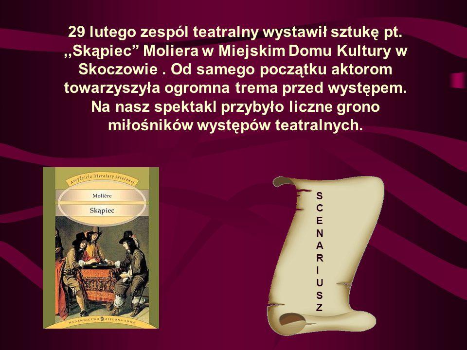 """29 lutego zespól teatralny wystawił sztukę pt.,,Skąpiec"""" Moliera w Miejskim Domu Kultury w Skoczowie. Od samego początku aktorom towarzyszyła ogromna"""