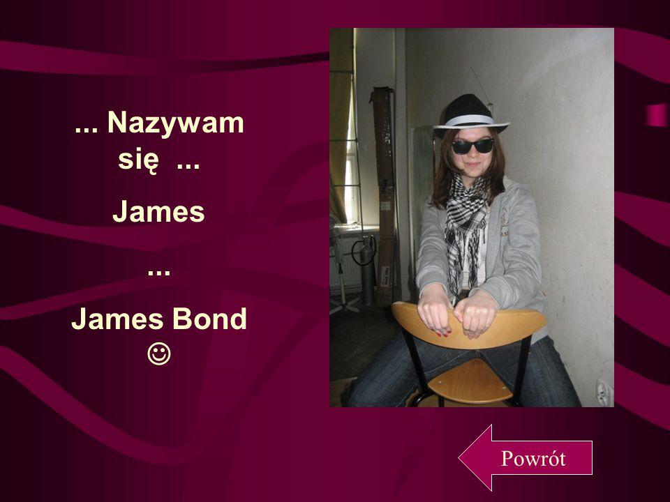 ... Nazywam się... James... James Bond Powrót