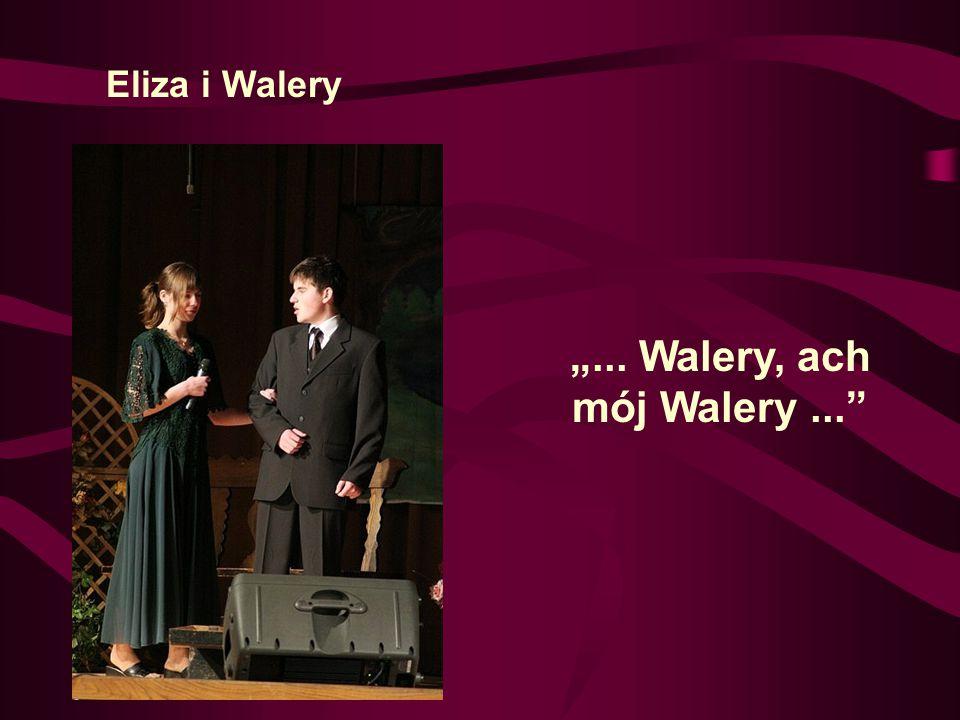 """""""... Walery, ach mój Walery..."""" Eliza i Walery"""