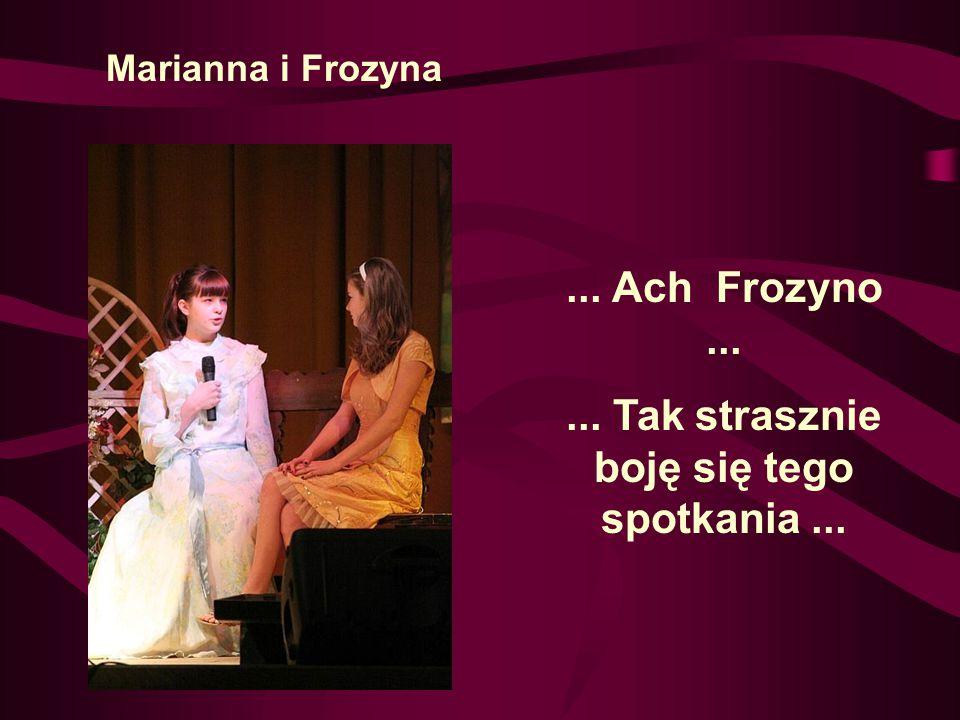Marianna i Frozyna... Ach Frozyno...... Tak strasznie boję się tego spotkania...