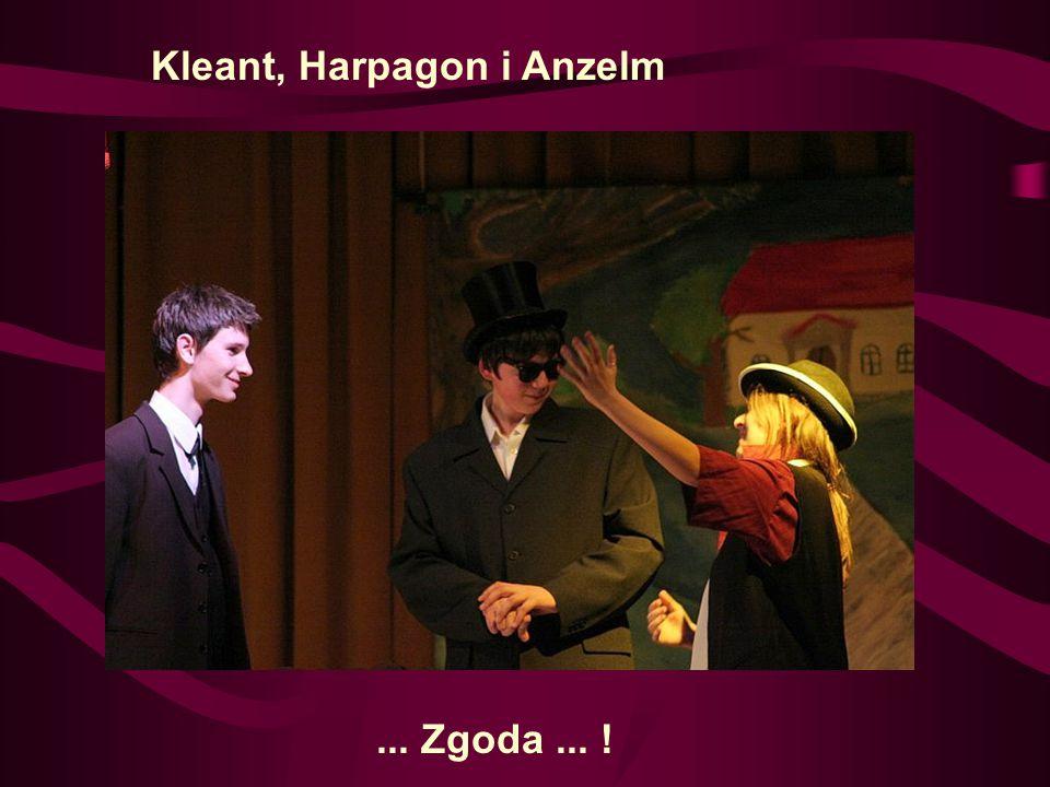 Kleant, Harpagon i Anzelm... Zgoda... !