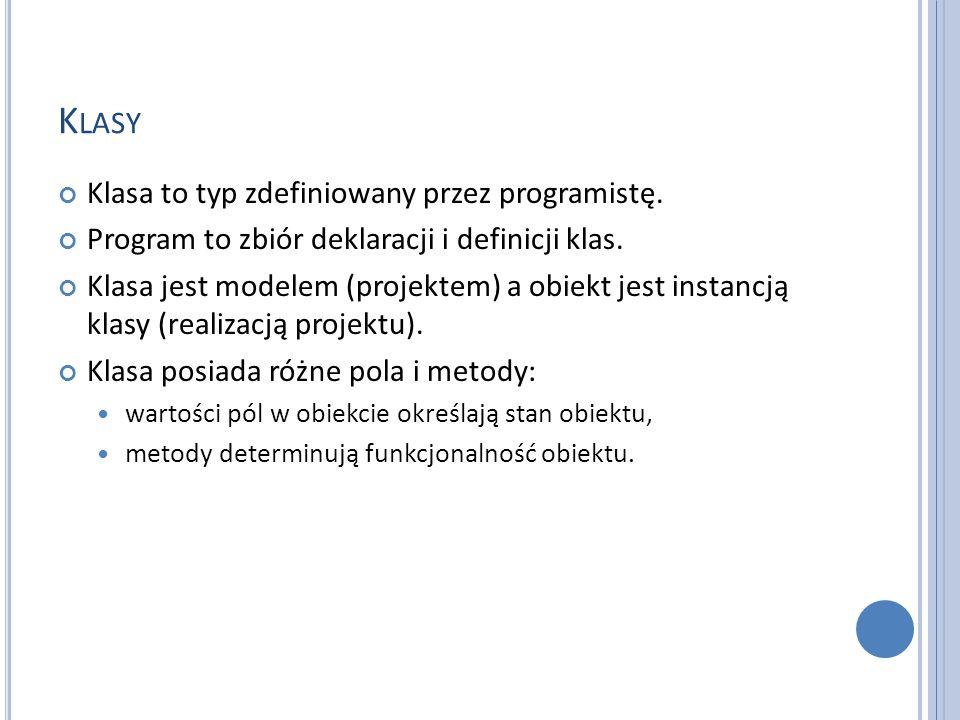 K LASY Klasa to typ zdefiniowany przez programistę. Program to zbiór deklaracji i definicji klas. Klasa jest modelem (projektem) a obiekt jest instanc