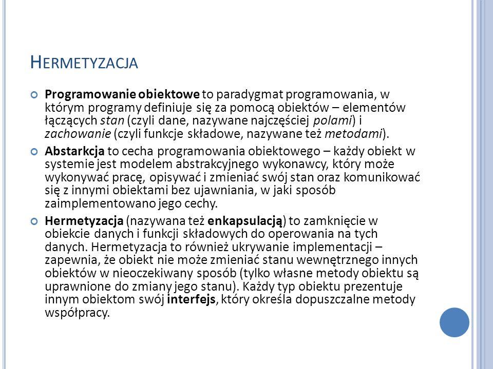 H ERMETYZACJA Programowanie obiektowe to paradygmat programowania, w którym programy definiuje się za pomocą obiektów – elementów łączących stan (czyl