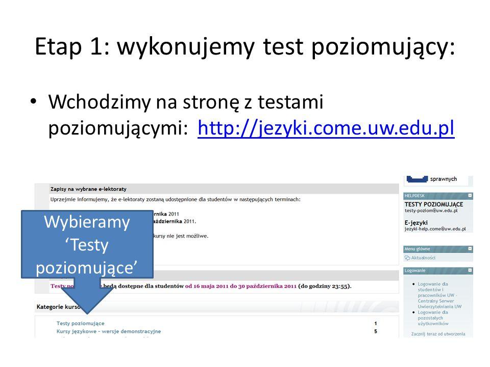 Etap 1: wykonujemy test poziomujący: Wchodzimy na stronę z testami poziomującymi: http://jezyki.come.uw.edu.plhttp://jezyki.come.uw.edu.pl Wybieramy 'Testy poziomujące'