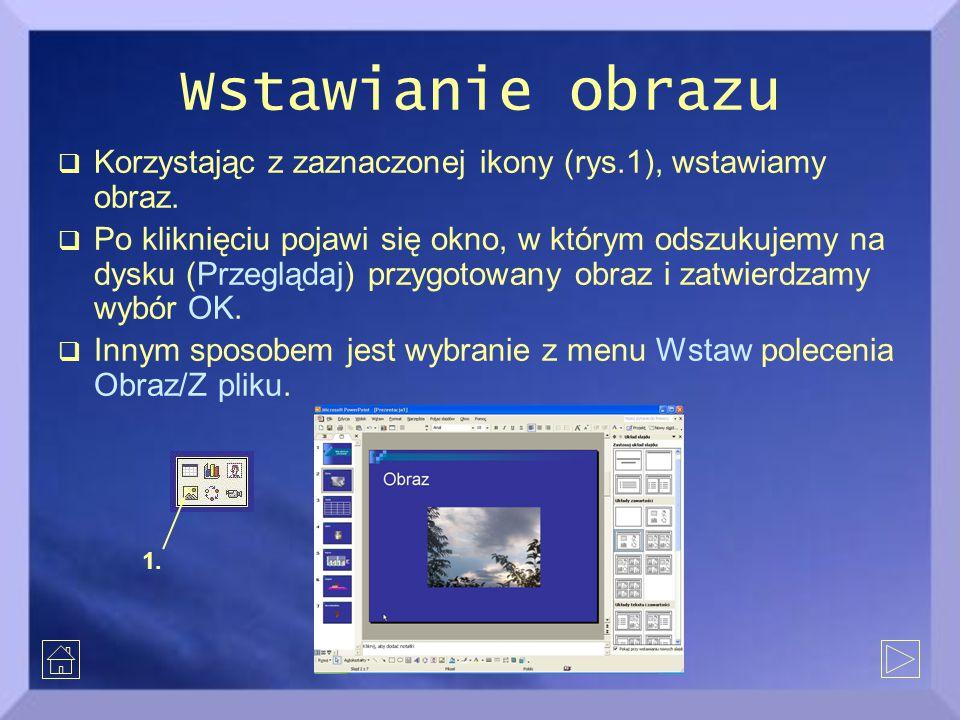Wstawianie obrazu  Korzystając z zaznaczonej ikony (rys.1), wstawiamy obraz.  Po kliknięciu pojawi się okno, w którym odszukujemy na dysku (Przegląd