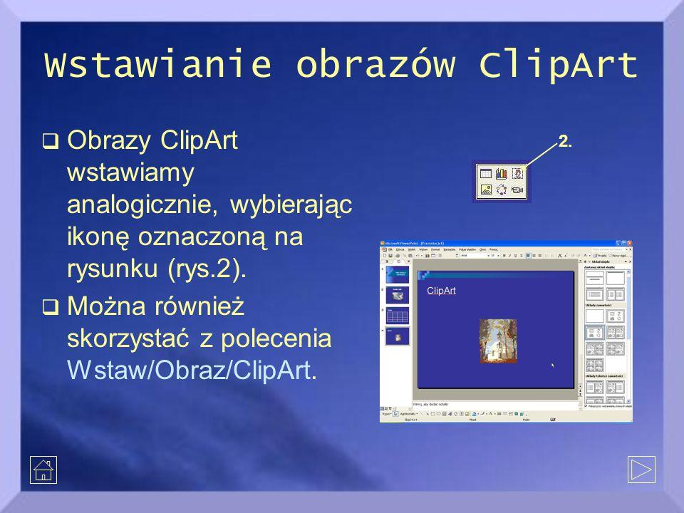 Wstawianie obrazów ClipArt  Obrazy ClipArt wstawiamy analogicznie, wybierając ikonę oznaczoną na rysunku (rys.2).  Można również skorzystać z polece