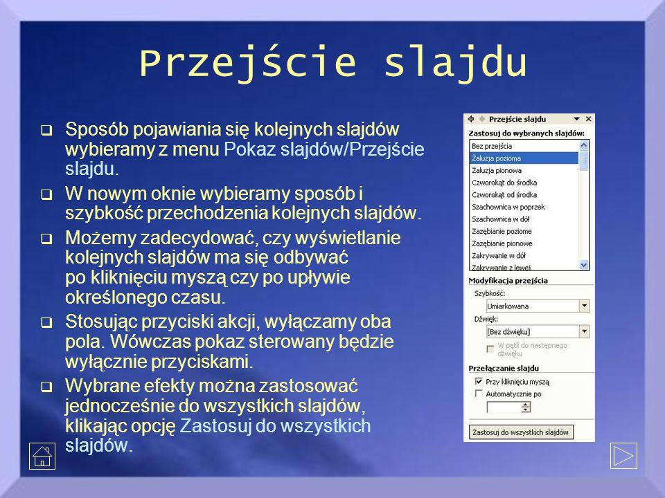 Przejście slajdu  Sposób pojawiania się kolejnych slajdów wybieramy z menu Pokaz slajdów/Przejście slajdu.  W nowym oknie wybieramy sposób i szybkoś