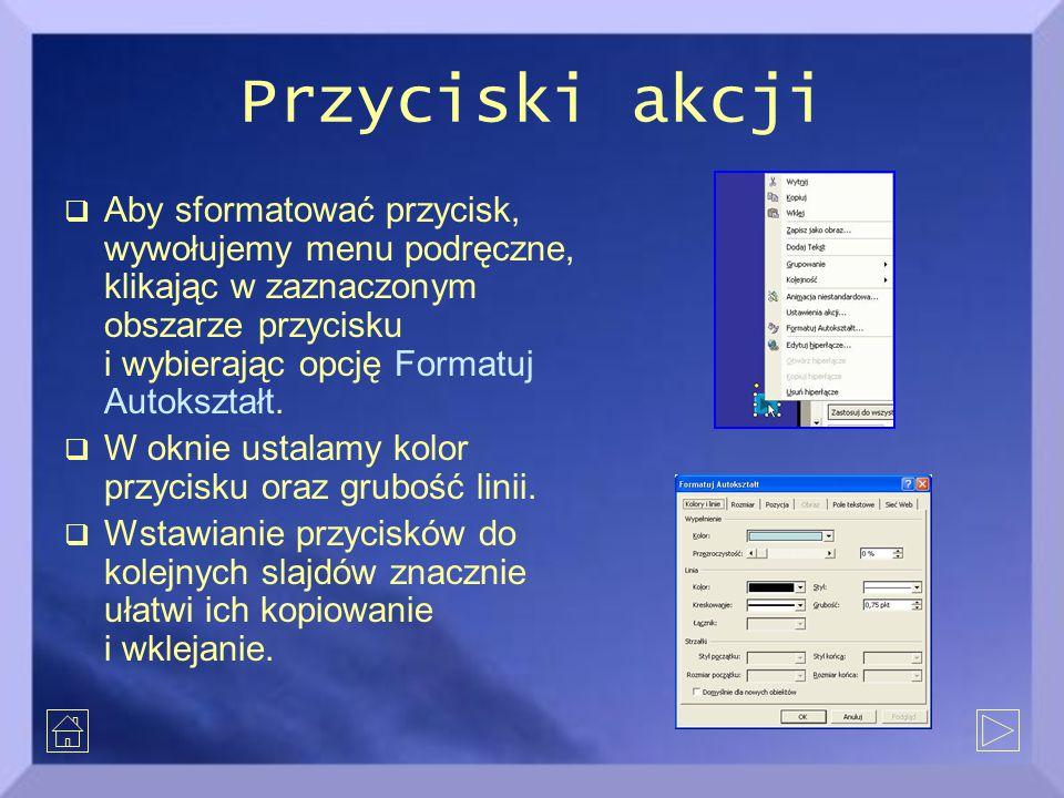 Przyciski akcji  Aby sformatować przycisk, wywołujemy menu podręczne, klikając w zaznaczonym obszarze przycisku i wybierając opcję Formatuj Autokszta