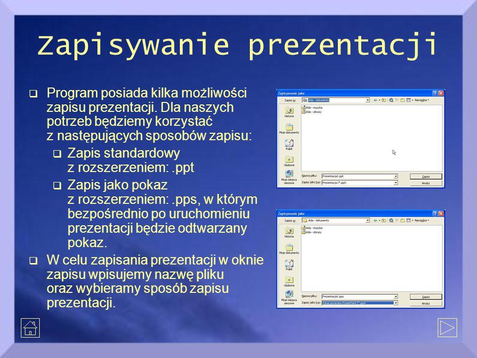 Zapisywanie prezentacji  Program posiada kilka możliwości zapisu prezentacji. Dla naszych potrzeb będziemy korzystać z następujących sposobów zapisu: