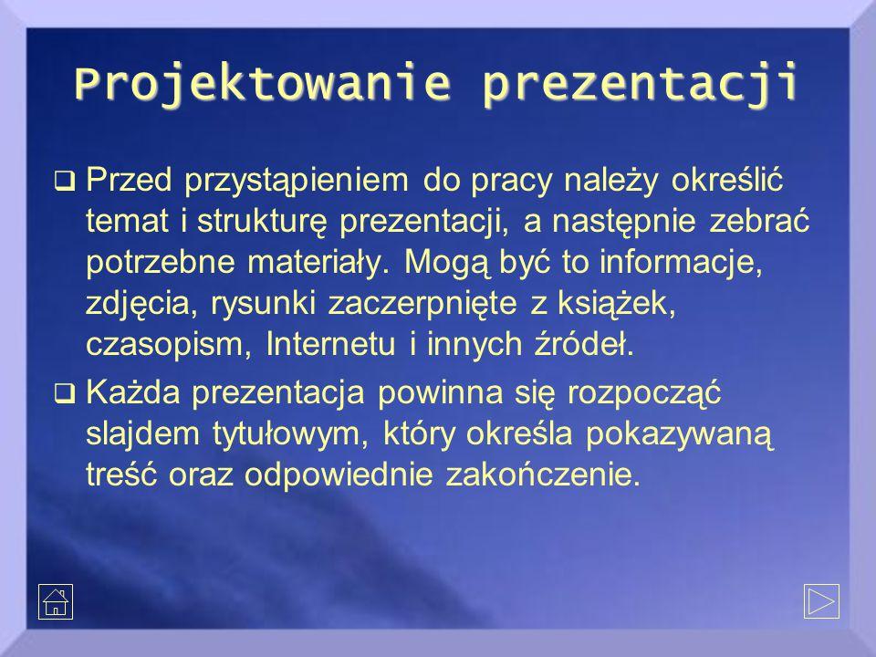 Projektowanie prezentacji  Przed przystąpieniem do pracy należy określić temat i strukturę prezentacji, a następnie zebrać potrzebne materiały. Mogą