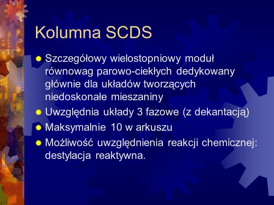 Kolumna SCDS  Szczegółowy wielostopniowy moduł równowag parowo-ciekłych dedykowany głównie dla układów tworzących niedoskonałe mieszaniny  Uwzględni