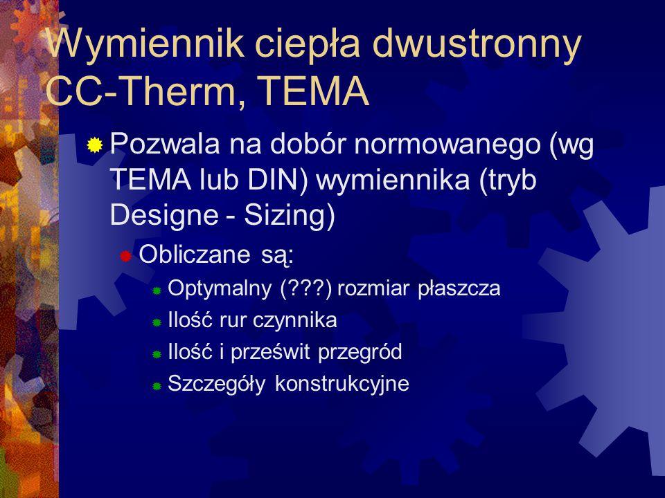 Wymiennik ciepła dwustronny CC-Therm, TEMA  Pozwala na dobór normowanego (wg TEMA lub DIN) wymiennika (tryb Designe - Sizing)  Obliczane są:  Optym