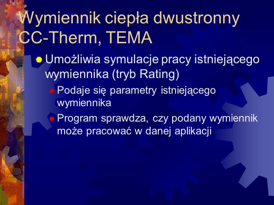 Wymiennik ciepła dwustronny CC-Therm, TEMA  Umożliwia symulacje pracy istniejącego wymiennika (tryb Rating)  Podaje się parametry istniejącego wymie
