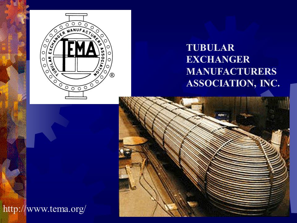 TUBULAR EXCHANGER MANUFACTURERS ASSOCIATION, INC. http://www.tema.org/