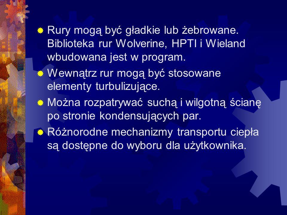  Rury mogą być gładkie lub żebrowane. Biblioteka rur Wolverine, HPTI i Wieland wbudowana jest w program.  Wewnątrz rur mogą być stosowane elementy t