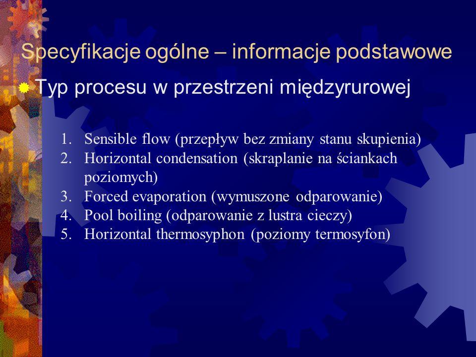 Specyfikacje ogólne – informacje podstawowe  Typ procesu w przestrzeni międzyrurowej 1.Sensible flow (przepływ bez zmiany stanu skupienia) 2.Horizont