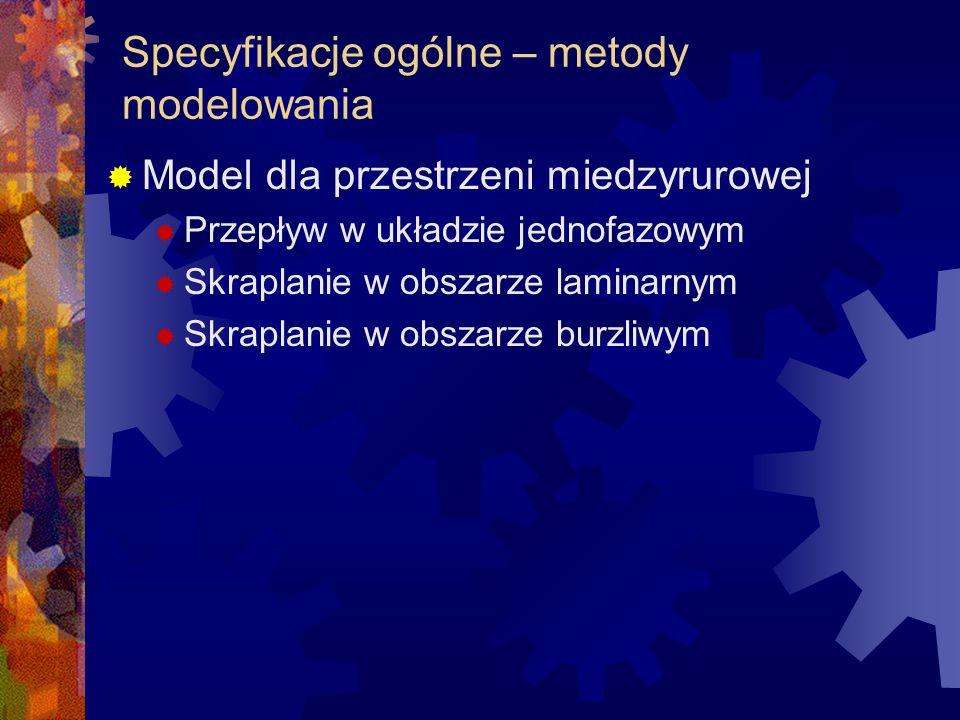 Specyfikacje ogólne – metody modelowania  Model dla przestrzeni miedzyrurowej  Przepływ w układzie jednofazowym  Skraplanie w obszarze laminarnym 
