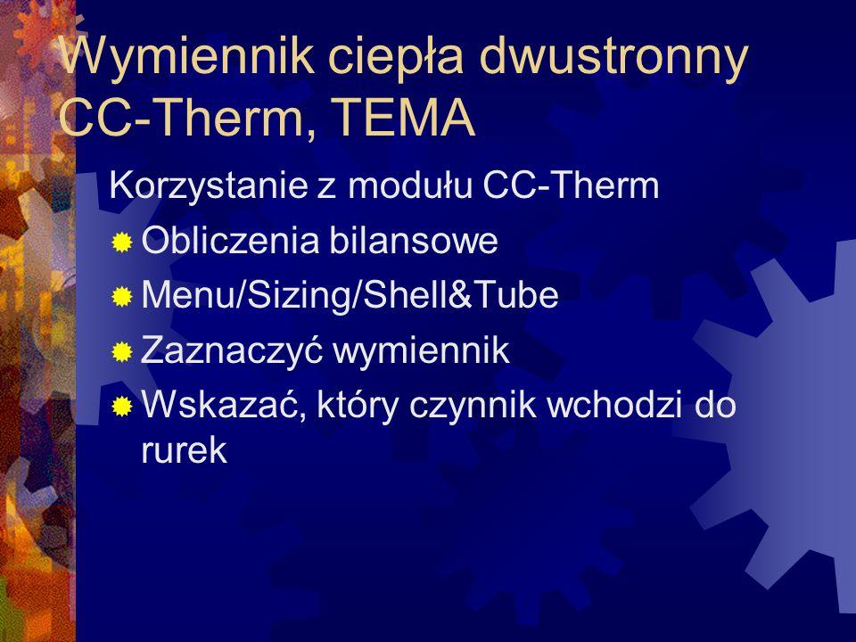 Wymiennik ciepła dwustronny CC-Therm, TEMA Korzystanie z modułu CC-Therm  Obliczenia bilansowe  Menu/Sizing/Shell&Tube  Zaznaczyć wymiennik  Wskaz