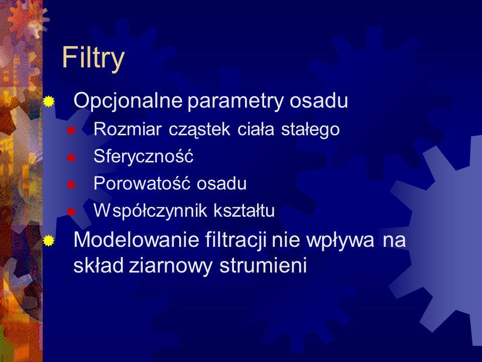 Filtry  Opcjonalne parametry osadu  Rozmiar cząstek ciała stałego  Sferyczność  Porowatość osadu  Współczynnik kształtu  Modelowanie filtracji n