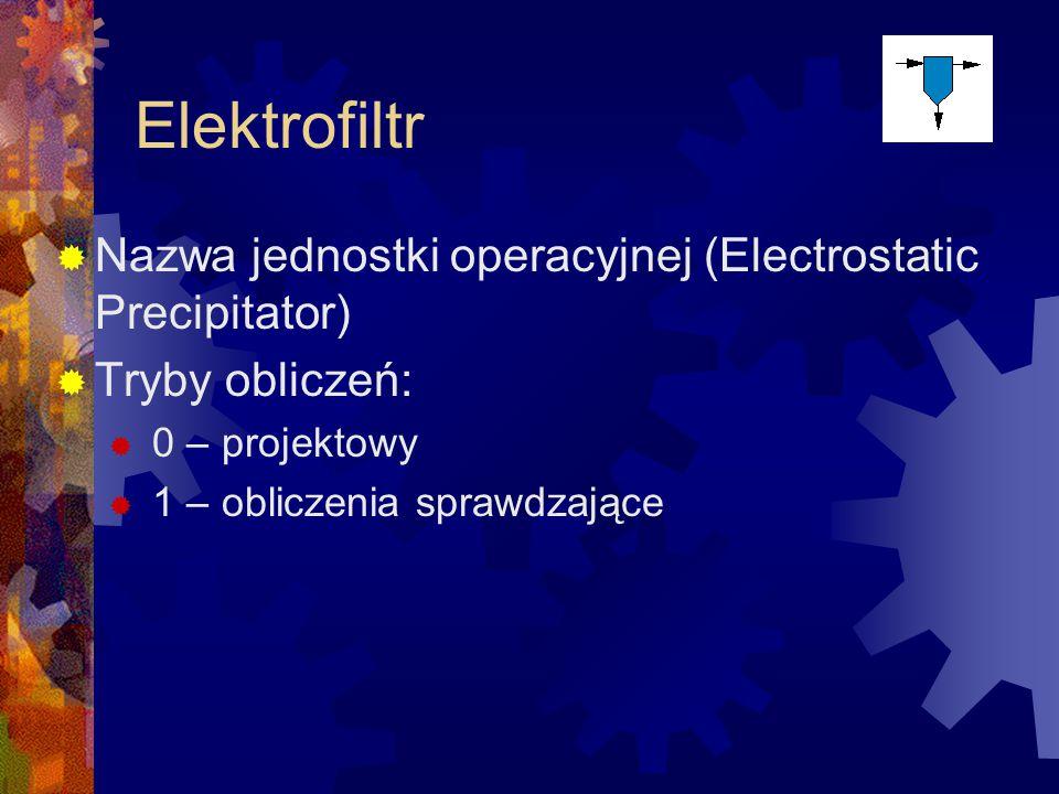 Elektrofiltr  Nazwa jednostki operacyjnej (Electrostatic Precipitator)  Tryby obliczeń:  0 – projektowy  1 – obliczenia sprawdzające