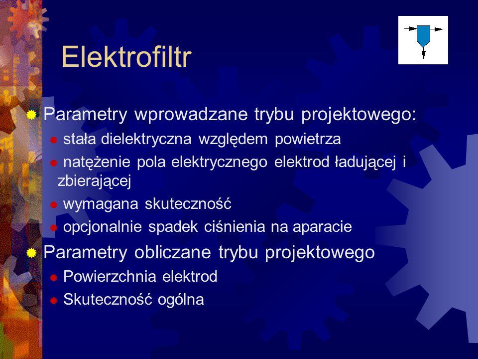 Elektrofiltr  Parametry wprowadzane trybu projektowego:  stała dielektryczna względem powietrza  natężenie pola elektrycznego elektrod ładującej i