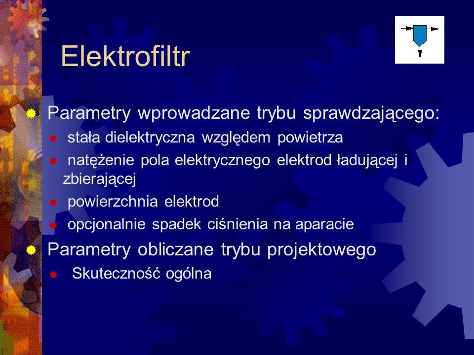 Elektrofiltr  Parametry wprowadzane trybu sprawdzającego:  stała dielektryczna względem powietrza  natężenie pola elektrycznego elektrod ładującej