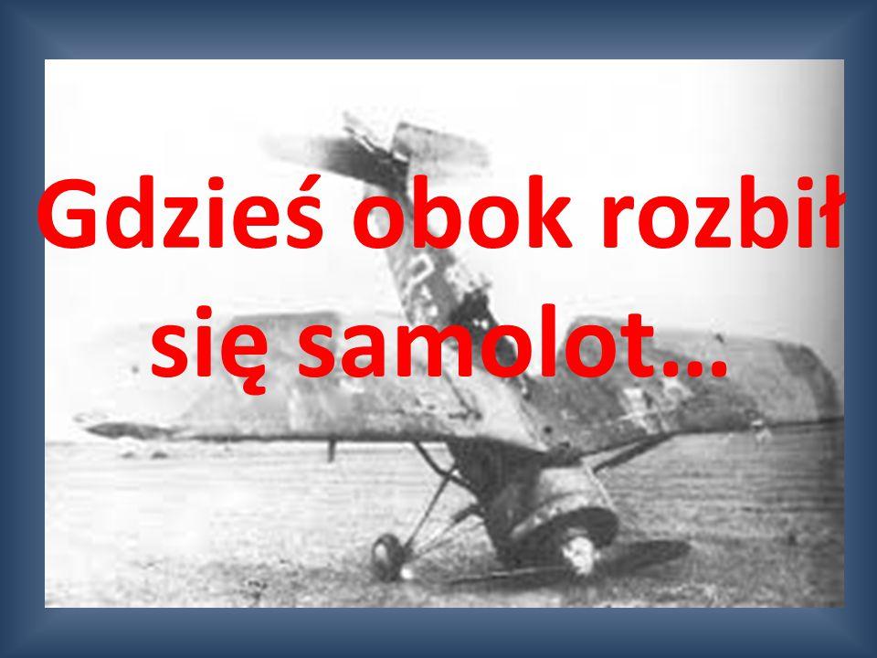 Gdzieś obok rozbił się samolot…