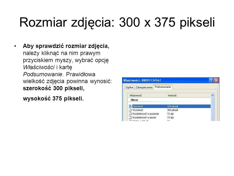 Rozmiar zdjęcia: 300 x 375 pikseli Aby sprawdzić rozmiar zdjęcia, należy kliknąć na nim prawym przyciskiem myszy, wybrać opcję Właściwości i kartę Pod