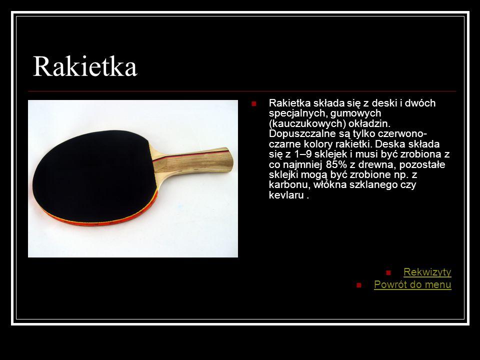 Rakietka Rakietka składa się z deski i dwóch specjalnych, gumowych (kauczukowych) okładzin.