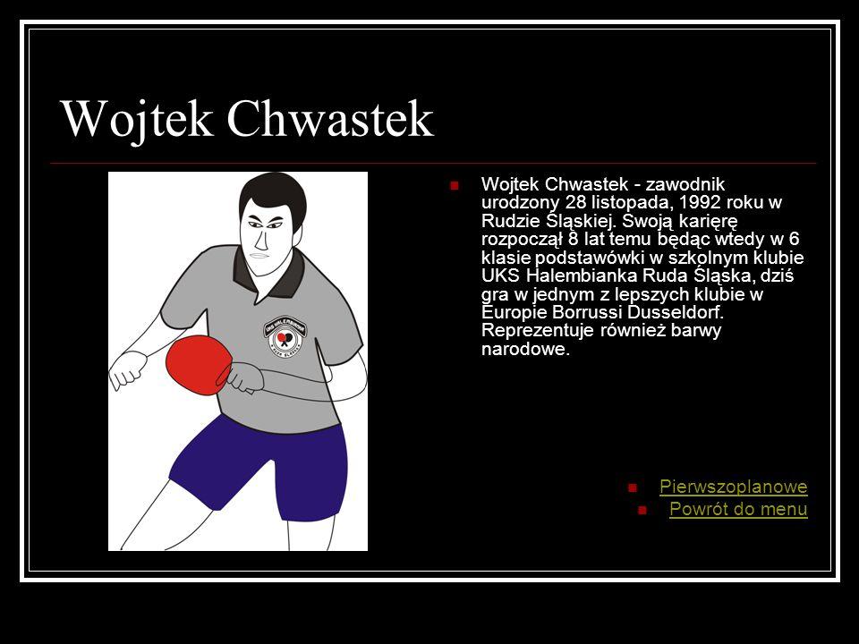 Wojtek Chwastek Wojtek Chwastek - zawodnik urodzony 28 listopada, 1992 roku w Rudzie Śląskiej.