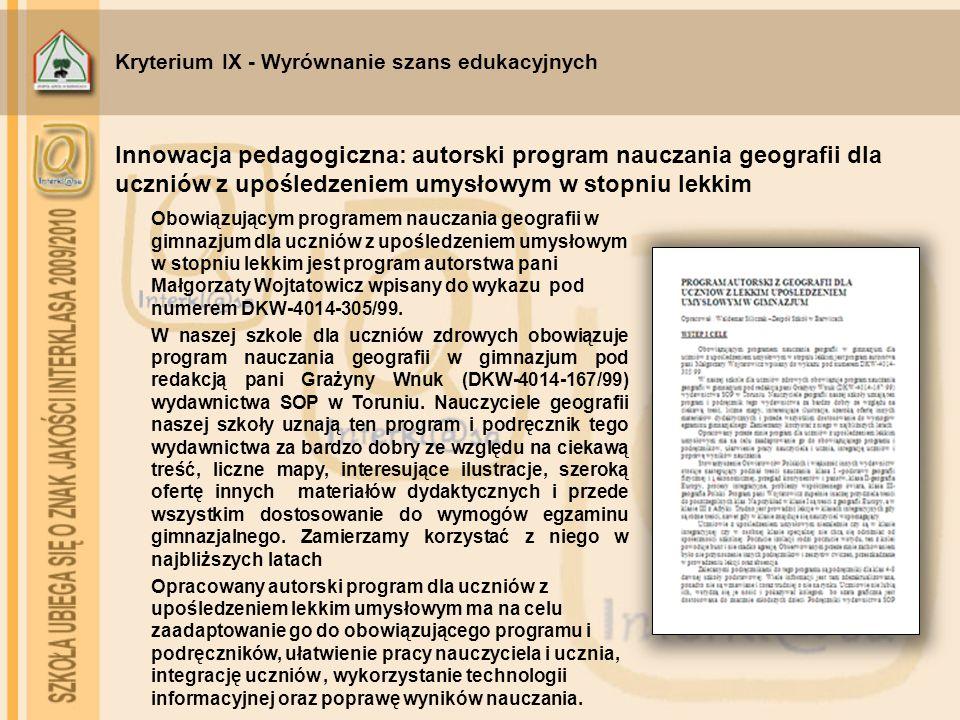 Kryterium IX - Wyrównanie szans edukacyjnych Obowiązującym programem nauczania geografii w gimnazjum dla uczniów z upośledzeniem umysłowym w stopniu l